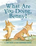 What Are You Doing, Benny? eBook by Cary Fagan, Kady MacDonald Denton