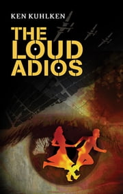 The Loud Adios - A California Century Mystery ebook by Ken Kuhlken