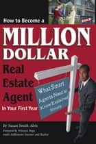 How to Become a Million Dollar Real Estate Agent in Your First Year ebook by Susan Smith Alvis