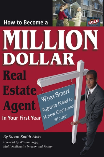 How to Become a Million Dollar Real Estate Agent in Your First Year - What Smart Agents Need to Know Explained Simply eBook by Susan Smith Alvis