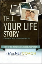 Tell Your Life Story: A Legacy for Those You Treasure and Love ebook by iMoneyCoach