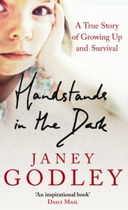 Handstands In The Dark - A True Story of Growing Up and Survival ebook by Janey Godley