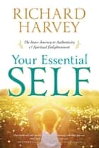Your Essential Self ebook by Richard Harvey