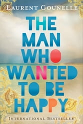 The Man Who Wanted to Be Happy ebook by Laurent Gounelle