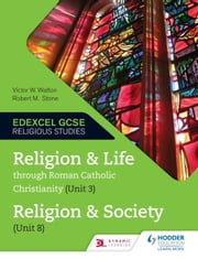 Religion and Life through Roman Catholic Christianity (Unit 3) and Religion and Society (Unit 8) ebook by Victor W. M. Watton,Robert M. Stone