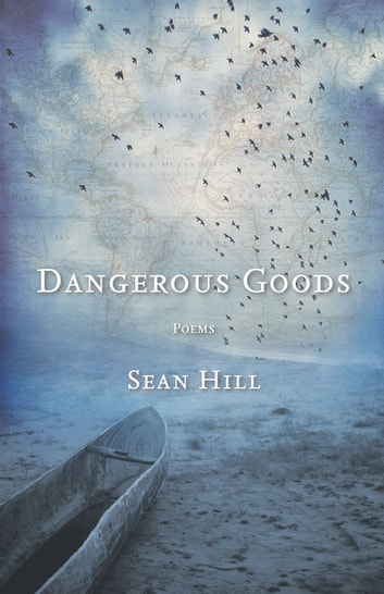 Dangerous Goods - Poems ebook by Sean Hill