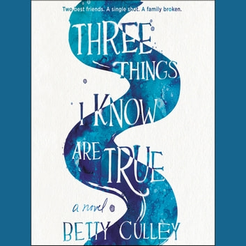 Three Things I Know Are True audiobook by Betty Culley