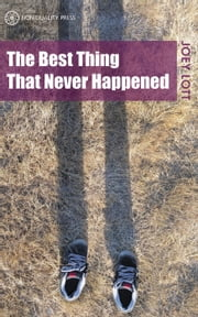The Best Thing That Never Happened ebook by Joey Lott