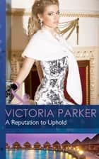 A Reputation to Uphold (Mills & Boon Modern) ebook by Victoria Parker