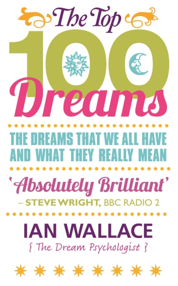 The Top 100 Dreams - The Dreams That We All Have and What They Really Mean eBook by Ian Wallace