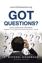 Got Questions? - Bible Questions Answered—Answers to the Questions People Are Really Asking ebook by S. Michael Houdmann