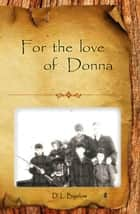 For the love of Donna ebook by D.L. Bigelow