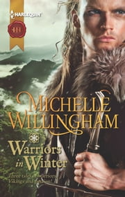 Warriors in Winter - In the Bleak Midwinter\The Holly and the Viking\A Season to Forgive ebook by Michelle Willingham