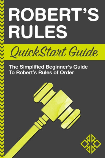 Robert's Rules QuickStart Guide - The Simplified Beginner's Guide to Robert's Rules ebook by ClydeBank Business