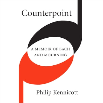 Counterpoint - A Memoir of Bach and Mourning audiobook by Philip Kennicott