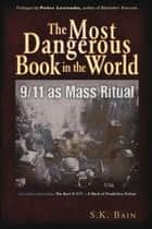 The Most Dangerous Book in the World: 9/11 as Mass Ritual ebook by S. K. Bain,Peter Levenda
