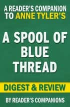 A Spool of Blue Thread by Anne Tyler | Digest & Review ebook by Reader's Companions