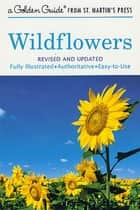 Wildflowers - A Fully Illustrated, Authoritative and Easy-to-Use Guide ebook by