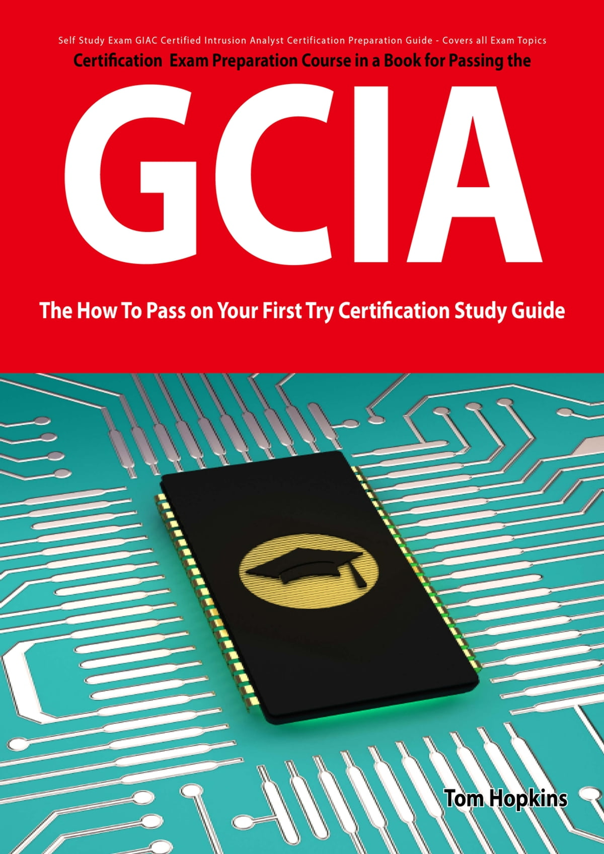 Giac certified intrusion analyst certification gcia exam giac certified intrusion analyst certification gcia exam preparation course in a book for passing the gcia exam the how to pass on your first try xflitez Image collections