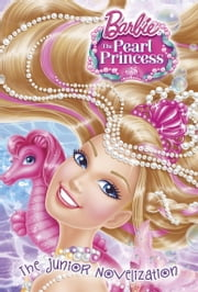 Barbie: The Pearl Princess Junior Novelization (Barbie: The Pearl Princess) ebook by Molly McGuire Woods
