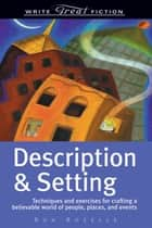 Write Great Fiction - Description & Setting eBook por Ron Rozelle