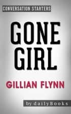 Gone Girl: A Novel by Gillian Flynn | Conversation Starters ebook by dailyBooks