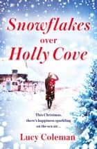 Snowflakes Over Holly Cove - The most heartwarming festive romance of 2018 ebook by Lucy Coleman