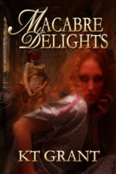 Macabre Delights ebook by KT Grant