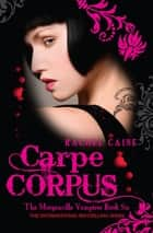 Carpe Corpus - The Morganville Vampires Book Six ebook by Rachel Caine