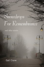 Snowdrops For Remembrance and other stories ebook by Gail Crane