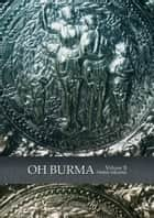 Oh Burma Vol 2 - Vol 2 eBook by Frans Welman