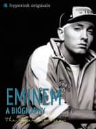 Biography of Eminem: The life and times of Eminem, in one convenient little book. eBook par Jack Westerfil