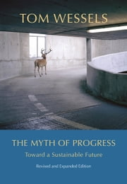 The Myth of Progress - Toward a Sustainable Future ebook by Tom Wessels