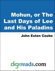 Mohun, or The Last Days of Lee and His Paladins ebook by Cooke, John Esten