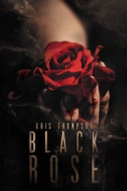 Black Rose ebook by Kris Thompson