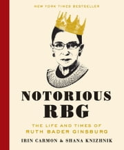 Notorious RBG - The Life and Times of Ruth Bader Ginsburg ebook by Irin Carmon,Shana Knizhnik