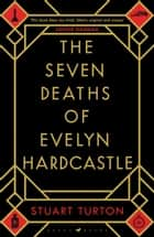 The Seven Deaths of Evelyn Hardcastle ebook by Stuart Turton