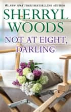 Not at Eight, Darling ebook by Sherryl Woods