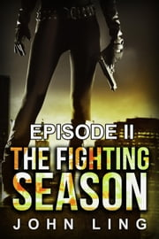 The Fighting Season: Episode II ebook by John Ling