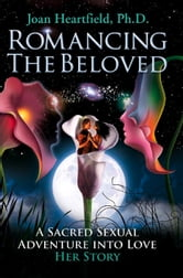 Romancing The Beloved ebook by Joan Heartfield PhD