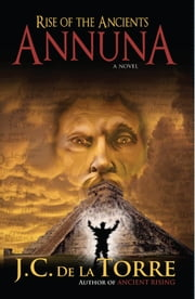 Rise of the Ancients: Annuna ebook by JC De La Torre