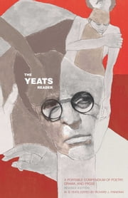The Yeats Reader, Revised Edition - A Portable Compendium of Poetry, Drama, and Prose ebook by Richard J. Finneran,William Butler Yeats
