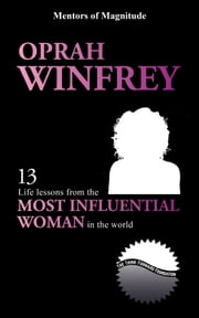 Oprah Winfrey: 13 Life Lessons from the Most Influential Woman in the World ebook by The Think Forward Foundation
