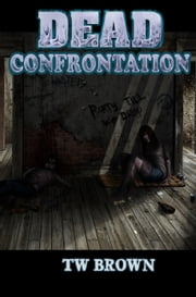 Dead: Confrontation ebook by TW Brown