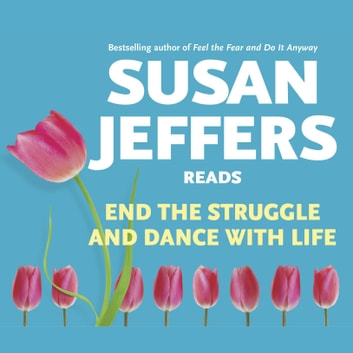 End the Struggle and Dance With Life audiobook by Susan Jeffers