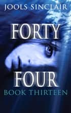 Forty-Four Book Thirteen - 44, #13 ebook by Jools Sinclair