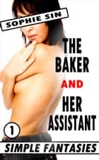 The Baker and Her Assistant (Simple Fantasies 1) ebook by Sophie Sin