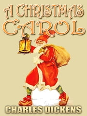 A CHRISTMAS CAROL - IN PROSE BEING A Ghost Story of Christmas Illustrations By John Leech And George Alfred Williams ebook by CHARLES DICKENS