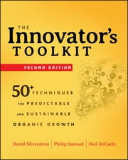 The Innovator's Toolkit - 50+ Techniques for Predictable and Sustainable Organic Growth ebook by David Silverstein,Philip Samuel,Neil DeCarlo