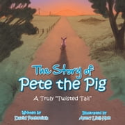 "The Story of Pete the Pig - A Truly ""Twisted Tail"" ebook by Avery Liell-Kok, David Petkovich"